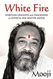White Fire: Spiritual Insights and Teachings of Advaita Zen Master Mooji