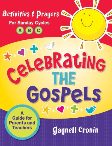 Celebrating the Gospels: Activities and Prayers for the Sundays of Cycles A, B, C: A Guide for Parents and Teachers