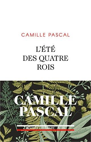 L'Eté des quatre rois par Camille PASCAL