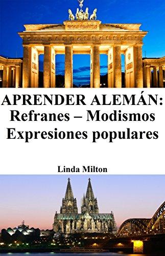 Aprender Alemán: Refranes ‒ Modismos ‒ Expresiones populares por Linda Milton