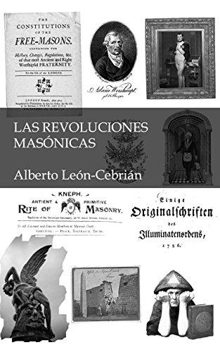 Las revoluciones masónicas: La historia desconocida de masones, alumbrados, iluminados y jesuitas por Alberto León Cebrián