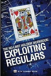 The No-Limit Holdem Workbook: Exploiting Regulars