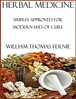 Herbal Medicine : Simples Approved for Modern Uses of Cure par [William Thomas Fernie]