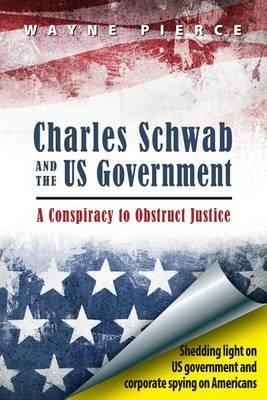 charles-schwab-the-us-government-a-conspiracy-to-obstruct-justice-by-author-wayne-m-pierce-published