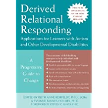 Derived Relational Responding Applications for Learners with Autism and Other Developmental Disabilities: A Progressive Guide to Change
