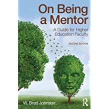 On Being a Mentor: A Guide for Higher Education Faculty, Second Edition by W. Brad Johnson (2015-11-13)
