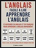 L'Anglais facile a lire - Apprendre l'anglais (Vol 1): 12 histoires en anglais et en...