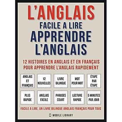 L'Anglais facile a lire - Apprendre l'anglais (Vol 1): 12 histoires en anglais et en français pour apprendre l'anglais rapidement (Foreign Language Learning Guides)