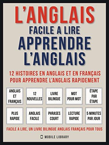 L'Anglais facile a lire - Apprendre l'anglais (Vol 1): 12 histoires en anglais et en français pour apprendre l'anglais rapidement (Foreign Language Learning Guides) par Mobile Library