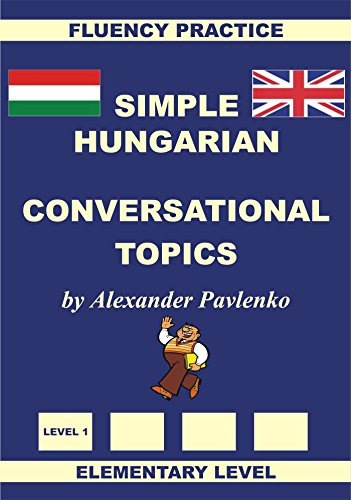 Hungarian-English, Simple Hungarian, Conversational Topics, Elementary Level (Hungarian-English, Simple Hungarian, Fluency Practice Book 2) (English Edition)
