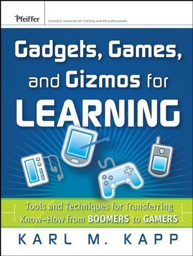 Gadgets, Games and Gizmos for Learning: Tools and Techniques for Transferring Know-How from Boomers to Gamers by Karl M. Kapp (2007-04-13)