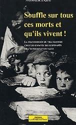 Souffle sur tous ces morts et qu'ils vivent ! : La transmission du traumatisme chez les enfants des Juifs survivants de l'extermination nazie