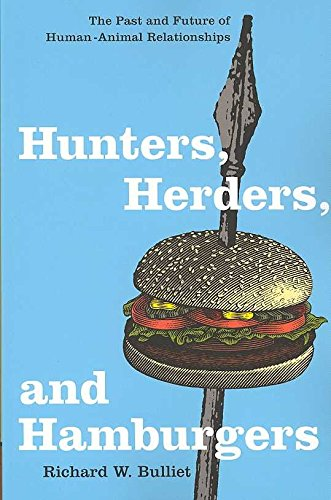 [Hunters, Herders, and Hamburgers: The Past and Future of Human-Animal Relationships] (By: Richard W. Bulliet) [published: August, 2007]
