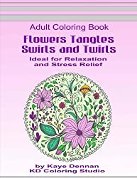 Flowers Tangles Swirls and Twirls for Coloring: Adult Coloring Book Ideal for Relaxation and Stress Relief (Coloring Books) by Kaye Dennan (2015-11-20)