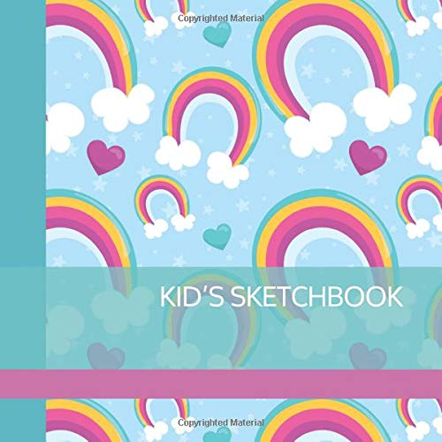 KID'S SKETCHBOOK: Blank Numbered Pages for Drawing & Doodling with Whimsical Big Rainbows Cover for Kids