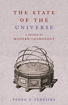The State of the Universe: A Primer in Modern Cosmology by [Ferreira, Pedro]