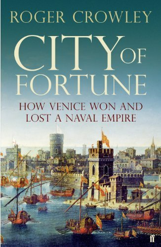 City of Fortune: How Venice Won and Lost a Naval Empire by Crowley, Roger (2011) Hardcover
