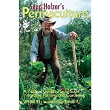 [(Sepp Holzer's Permaculture: A Practical Guide to Small-Scale, Integrative Farming and Gardening)] [Author: Sepp Holzer] published on (November, 2011)