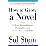 How to Grow a Novel: The Most Common Mistakes Writers Make and How to Overcome Them by Sol Stein (2002-03-20)
