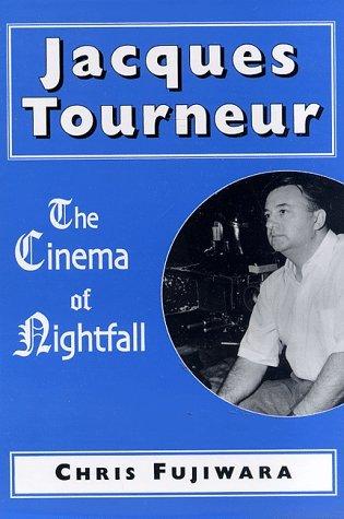 Jacques Tourneur: The Cinema of Nightfall by Chris Fujiwara (1998-07-01)