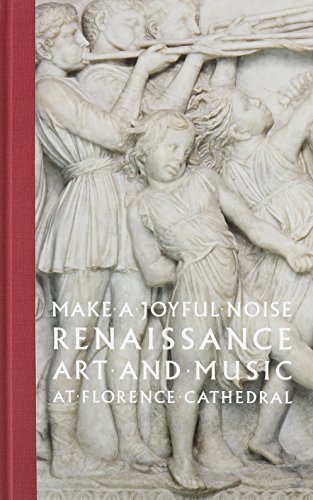 Make a Joyful Noise: Renaissance Art and Music at Florence Cathedral (High Museum of Art) by Radke, Gary M. (2014) Hardcover