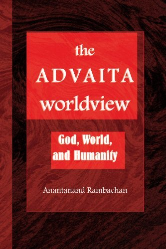 The Advaita Worldview: God, World, and Humanity (SUNY Series in Religious Studies)