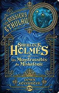 Les Dossiers Cthulhu, tome 2 : Sherlock Holmes et les monstruosités du Miskatonic par James Lovegrove