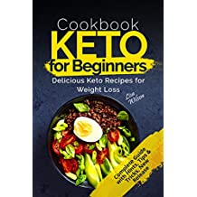 Keto Cookbook for Beginners: Delicious Keto Recipes for Weight Loss (Keto Diet Guide, Keto Diet for Beginners, Keto Diet Recipes, Ketogenic Diet Guide, ... Diet Recipes Cookbook) (English Edition)