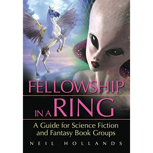 Fellowship in a Ring: A Guide for Science Fiction and Fantasy Book Groups by Neil Hollands (2009-12-30)