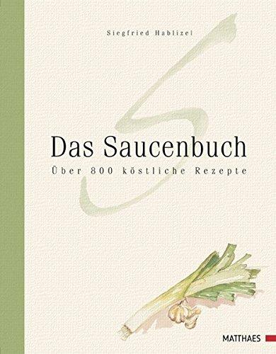 Das Saucenbuch: Über 800 köstliche Rezepte
