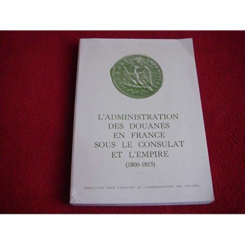 L'Administration des douanes en France sous le Consulat et l'Empire : 1800-1815