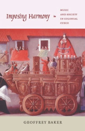 Imposing Harmony: Music and Society in Colonial Cuzco (English Edition) por Geoffrey Baker