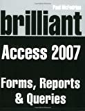 Brilliant Microsoft Access 2007 Forms, Reports and Queries