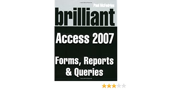 Brilliant Microsoft Access 2007 Forms Reports Queries Amazoncouk Paul McFedries 9780273714958 Books