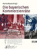 Die bayerischen Kommerzienräte: Eine deutsche Wirtschaftselite von 1880 bis 1928 - Marita Krauss