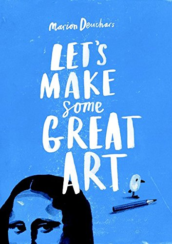 Let's Make Some Great Art por Marion Deuchars