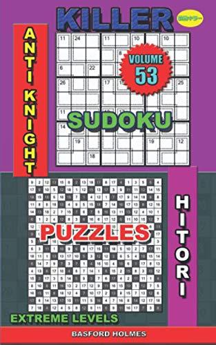 Killer sudoku Anti knight. Hitori puzzles: Extreme levels (Killer sudoku and his friends, Band 53)