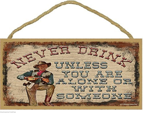 Ranch Lodge (Never DRINK Unless You Are Alone Or With Someone COWBOY Western SIGN Rustic Lodge Cabin Ranch Decor 5 x 10 Plaque by Blackwater Trading)