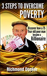 3 Steps to Overcome Poverty: Discover How a 75-Year-Old Poor Man Became a Billionaire