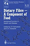 Dietary Fibre ― A Component of Food: Nutritional Function in Health and Disease (ILSI Human Nutrition Reviews)