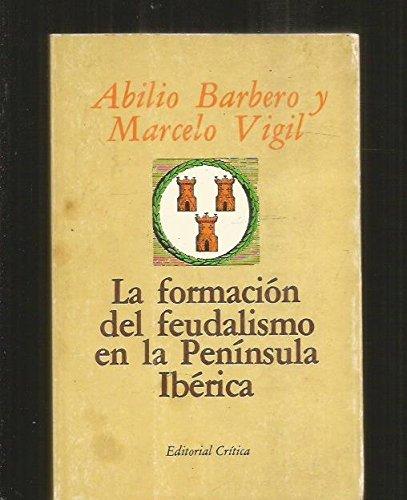 La formacion del feudalismo en la peninsula iberica (Cr¸tica/Historia)