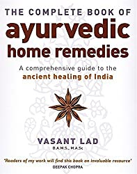 The Complete Book Of Ayurvedic Home Remedies: A comprehensive guide to the ancient healing of India by Vasant Lad (2006-11-02)