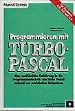 Programmieren mit Turbo-Pascal: Für Versionen 4.0, 5.0 und 5.5 - Winfried Kassera, Volker Kassera