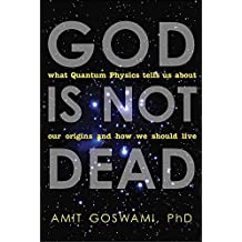 [God Is Not Dead: What Quantum Physics Tells Us About Our Origins and How We Should Live] (By: Amit Goswami) [published: April, 2012]