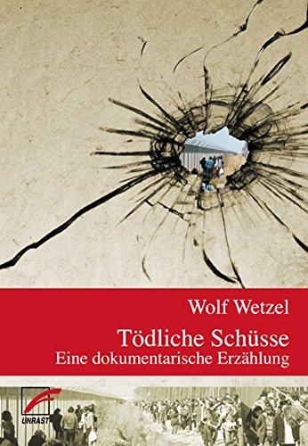 Tödliche Schüsse: Eine dokumentarische Erzählung