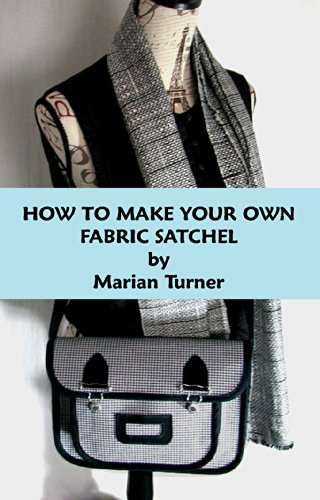 HOW TO MAKE YOUR OWN FABRIC SATCHEL (English Edition) -