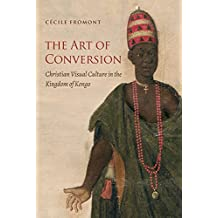 The Art of Conversion: Christian Visual Culture in the Kingdom of Kongo (Published by the Omohundro Institute of Early American History and Culture and ... of North Carolina Press) (English Edition)