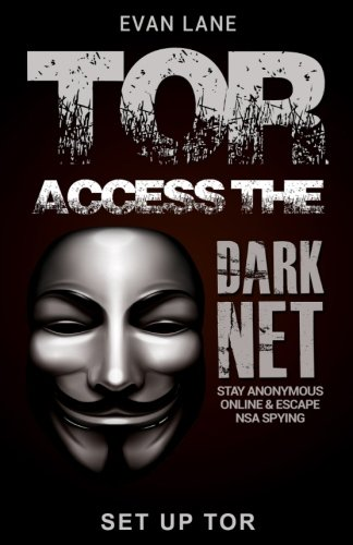tor-access-the-dark-net-stay-anonymous-online-and-escape-nsa-spying