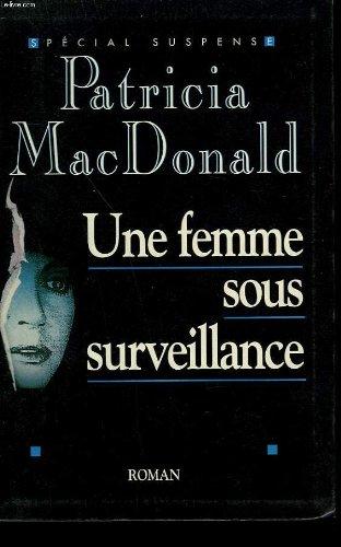 Une femme sous surveillance par MacDonald Patricia