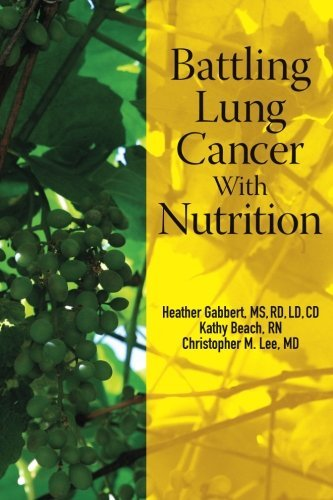 Battling Lung Cancer With Nutrition (Battling Cancer With Nutrition) (Volume 2) by Heather Gabbert MS RD (2013-04-22) par Heather Gabbert MS RD